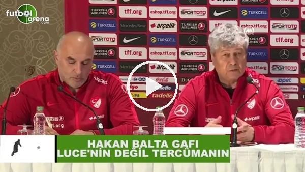 Hakan Balta gafı Lucescu'nun değil tercümanın