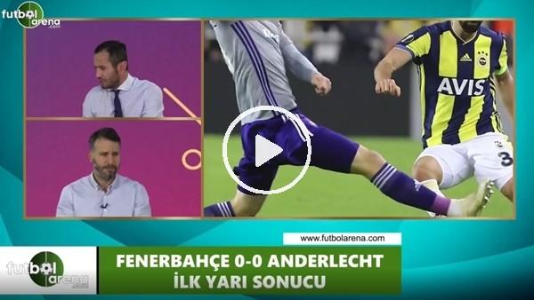 FutbolArena TV'de Fenerbahçe - Anderlecht devre arası yorumları