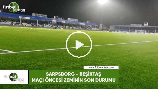 Saprsborg - Beşiktaş maçı öncesi zeminin son durumu