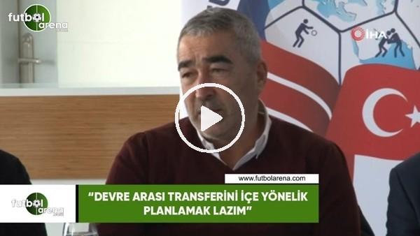 """'Samet Aybaba: """"Devre arası transferini içe yönelik planlamak lazım"""""""""""