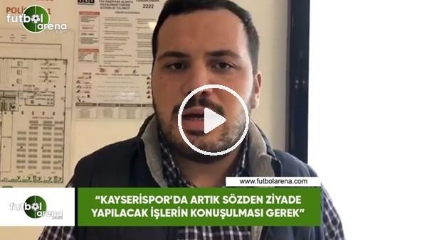 """Abdulkadir Paslıoğlu: """"Kayserispor'da sözden ziyade artık yapılacak işlerin konuşulması gere"""