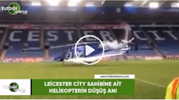 Leicester City sahibine ait helikopterin düşüş anı