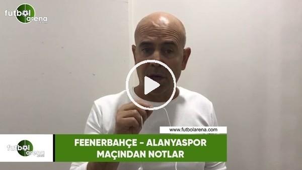'Fenerbahçe - Alanyaspor maçından notlar
