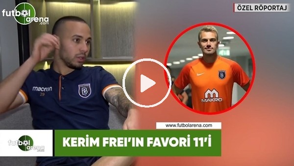 'Kerim Frei'in favori 11'i