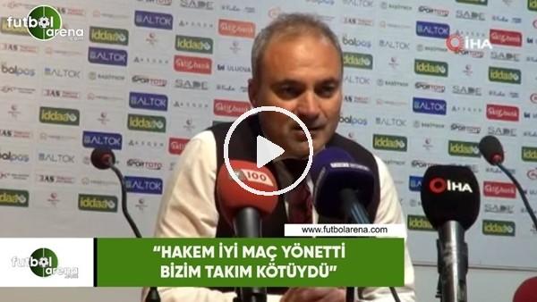 """'Erkan Sözeri: """"Hakem iyi maç yönetti, bizim takım kötüydü"""""""