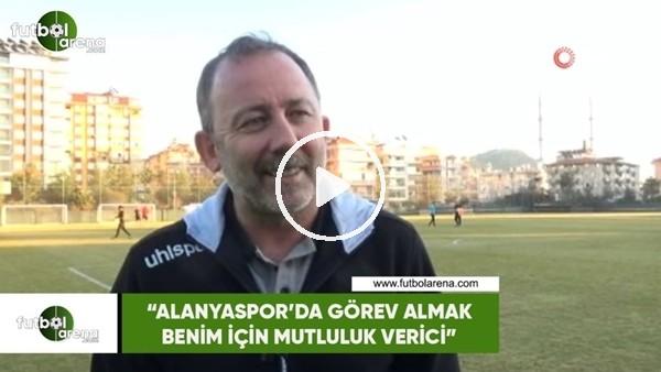 """'Sergen Yalçın: """"Alanyaspor'da görev almak bizim için mutluluk verici"""""""