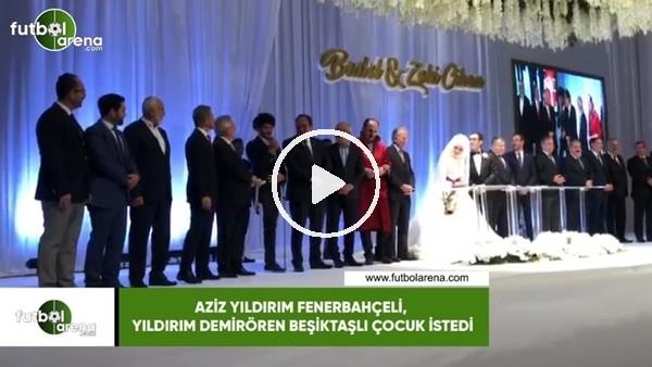 'Aziz Yıldırım Fenerbahçe, Yıldırım Demirören Beşiktaşlı çocuk istedi