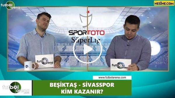 'Beşiktaş - Sivasspor maçını kim kazanır?