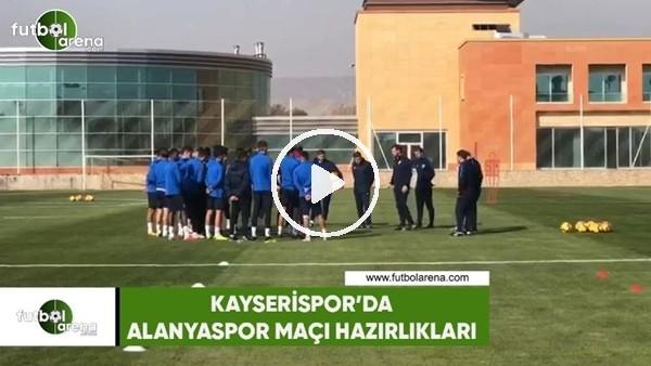'Kayserispor'da Alanyaspor maçı hazırlı