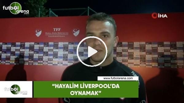 """'Ertuğrul Ersoy: """"Hayalim Liverpool'da oynamak"""""""