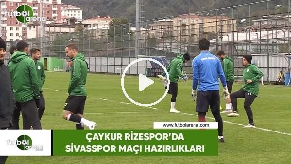 'Çaykur Rizespor'da Sivasspor maçı hazırlıkları