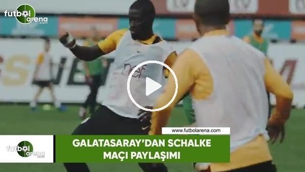 'Galatasaray'dan Schalke maçı paylaşımı