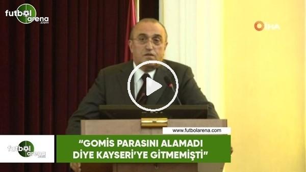 """'Abdurrahim Albayrak: """"Gomis parasını almadı diye Kayseri'ye gitmemişti"""""""