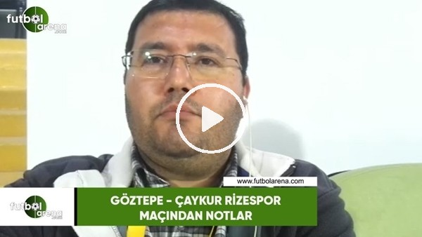 'Göztepe - Çaykur Rizespor maçından notlar