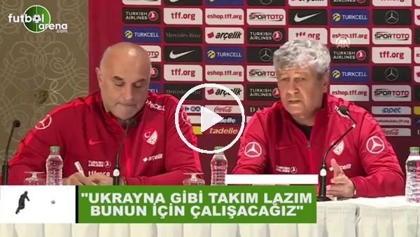 """'Mircea Lucescu: """"Ukrayna gibi takım lazım, bunun için çalışacağız"""""""