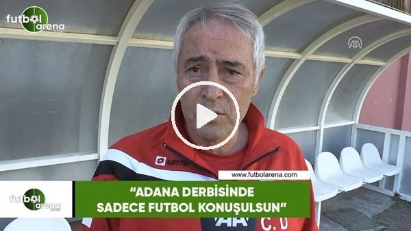 """'Coşkun Demirbakan: """"Adana derbisinde sadece futbol konuşulsun"""""""