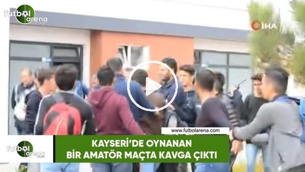 Kayseri'de oynanan bir amatör maçta kavga çıktı