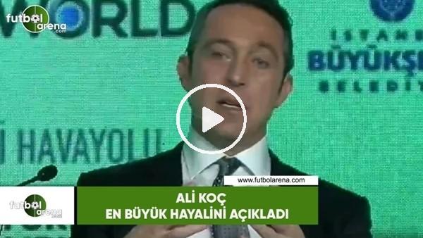 Ali Koç en büyük hayalini açıkladı