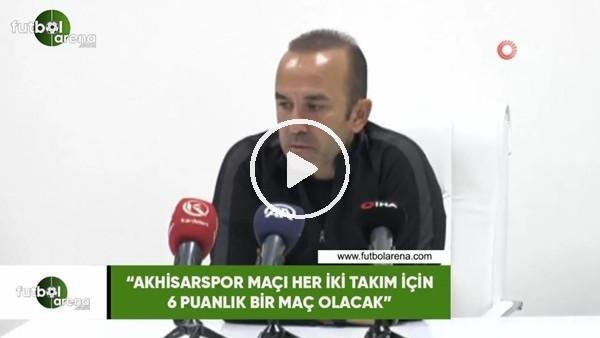 """'Mehmet Özdilek: """"Akhisarspor maçı her iki takım için 6 puanlık bir maç olacak"""""""