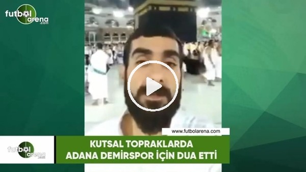 'Kutsal topraklarda Adana Demirspor için dua etti