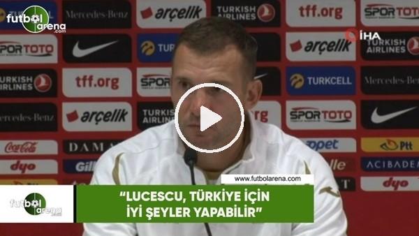 """'Shevchenko: """"Lucescu, Türkiye için iyi şeyler yapabilir"""""""