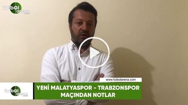 Yeni Malatyaspor - Trabzonspor maçından notlar