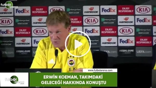 Erwin Koeman, takımdaki geleceği hakkında konuştu