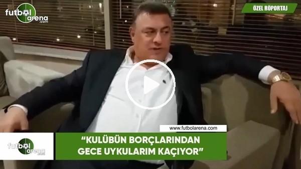 """'Hasan Kartal: """"Kulübün borçlarından gece uykularım kaçıyor"""""""