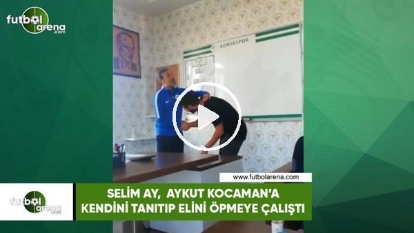 'Selim Ay, Aykut Kocaman'a kendini tanıtıp elini öpmeye çalıştı