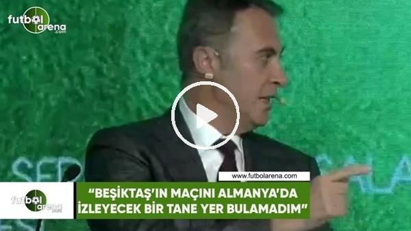 """'Fikret Orman: """"Beşiktaş maçını Almanya'da izleyecek bir tane yer bulamadım"""""""