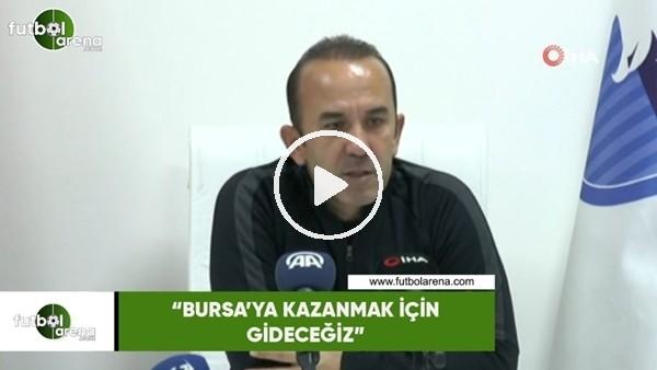 """'Mehmet Özdilek: """"Bursa'ya kazanmak için gideceğiz"""""""