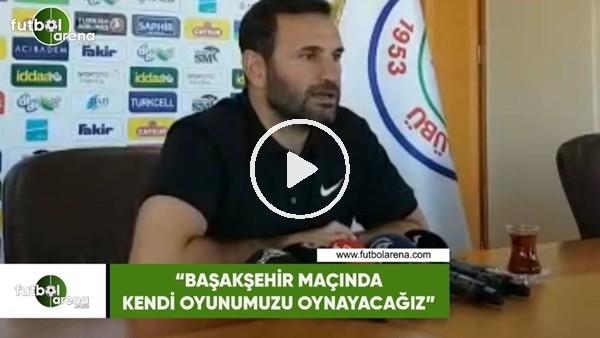 """'Okan Buruk: """"Başakşehir maçında kendi oyunumuz oynayacağız"""""""