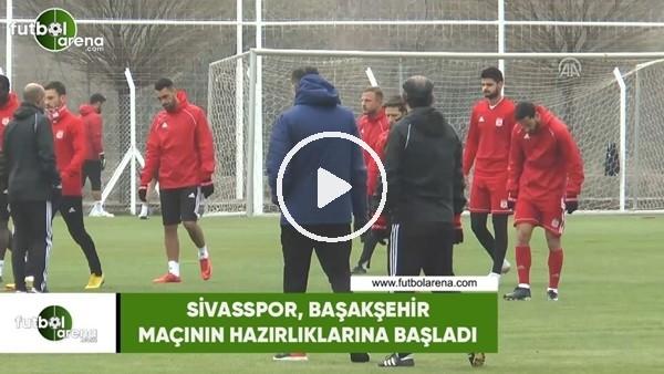 'Sivasspor, Başakşehir maçının hazırlıklarına başladı