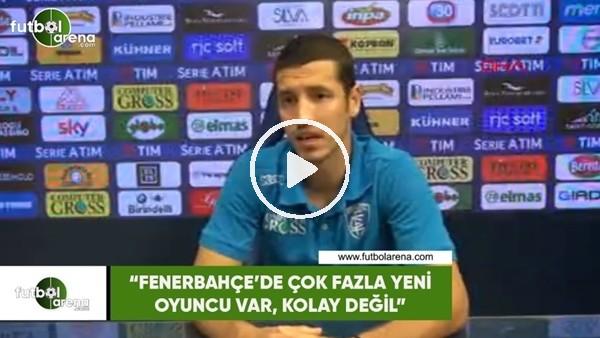 """'Salih Uçan: """"Fenerbahçe'de çok fazla yeni oyuncu var, kolay değil"""""""