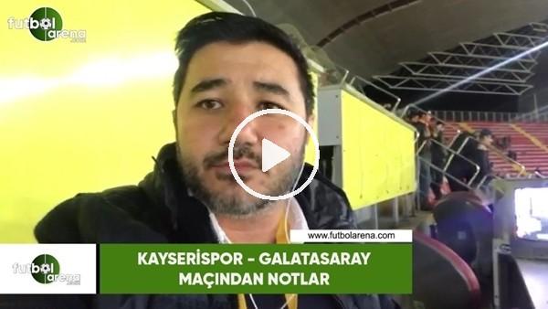 'Kayserispor - Galatasaray maçından notlar
