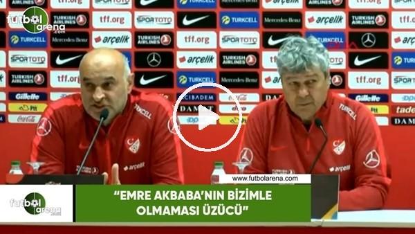 """'Mircea Lucescu: """"Emre Akbaba'nın bizimle olmaması üzüzcü"""""""