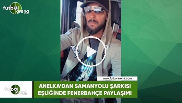 'Anelka'dan Samanyolu şarkısı eşliğinde Fenerbahçe paylaşımı