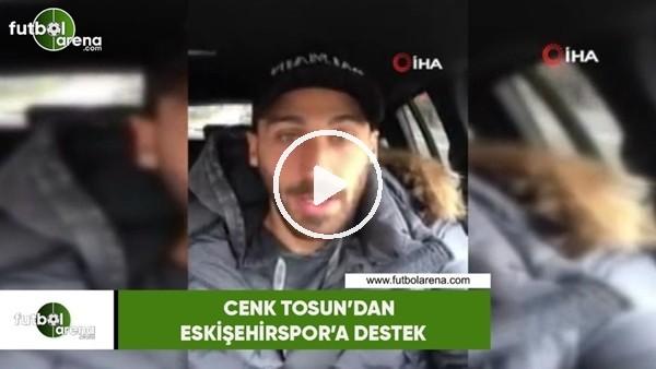 'Cenk Tosun'dan Eskişehirspor'a destek