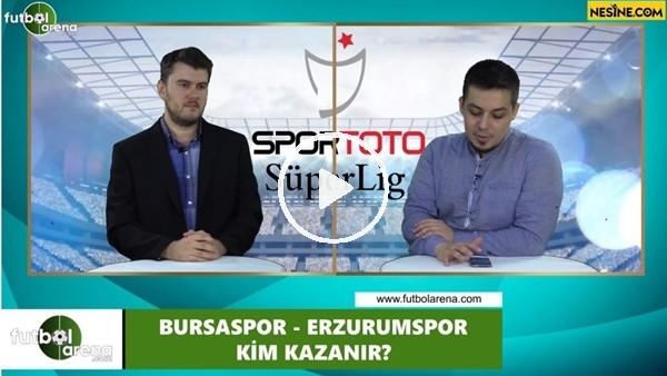 'Bursaspor - Erzurumspor maçını kim kazanır?