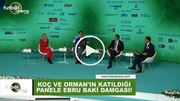 'Ali Koç ve Fikret Orman'ın katıldığı panele Ebru Baki damgası