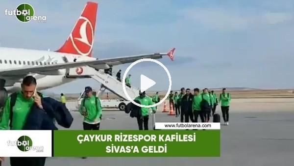 'Çaykur Rizespor kafilesi Sivas'a geldi