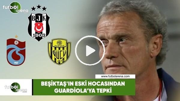 'Beşiktaş'ın eski hocasından Guardiola'ya tepki