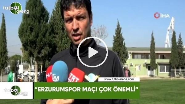 """'Cihat Arslan: """"Erzurumspor maçı çok önemli"""""""