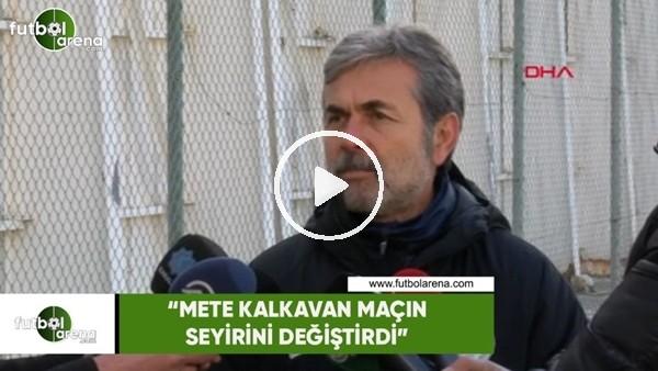 """'Aykut Kocaman: """"Mete Kalkavan maçın seyirini değiştirdi"""""""