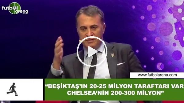 """'Fikret Orman: """"Beşiktaş'ın 20-25 Milyon taraftarı var Chelsea'nin 200-300 Milyon"""""""