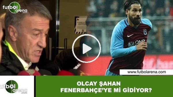 'Olcay Şahan, Fenerbahçe'ye mi gidiyor?