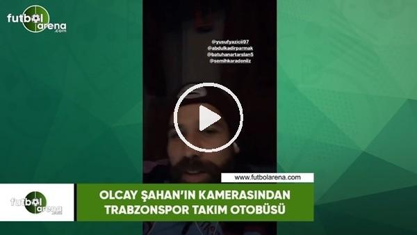 'Olcay Şahan'ın kamerasından Trabzonspor takım otobüsü