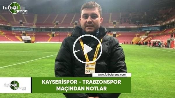 'Kayserispor - Trabzonspor maçından notlar