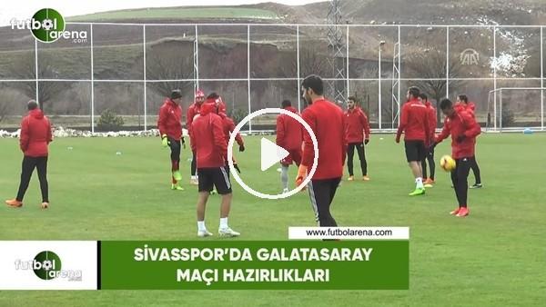 'Sivasspor'da Galatasaray maçı hazırlıkları
