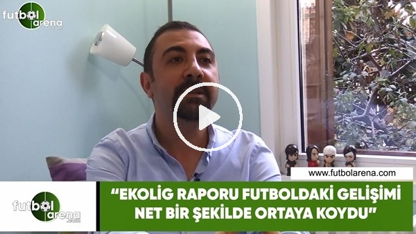 """Kerem Akbaş: """"Ekolig raporu futbolcuki gelişimi net bir şekilde ortaya koydu"""""""